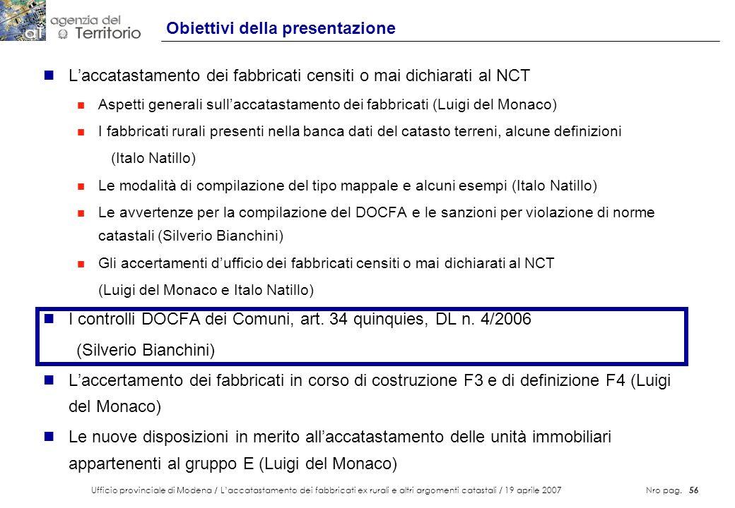 Ufficio provinciale di Modena / Laccatastamento dei fabbricati ex rurali e altri argomenti catastali / 19 aprile 2007 Nro pag. 56 Obiettivi della pres