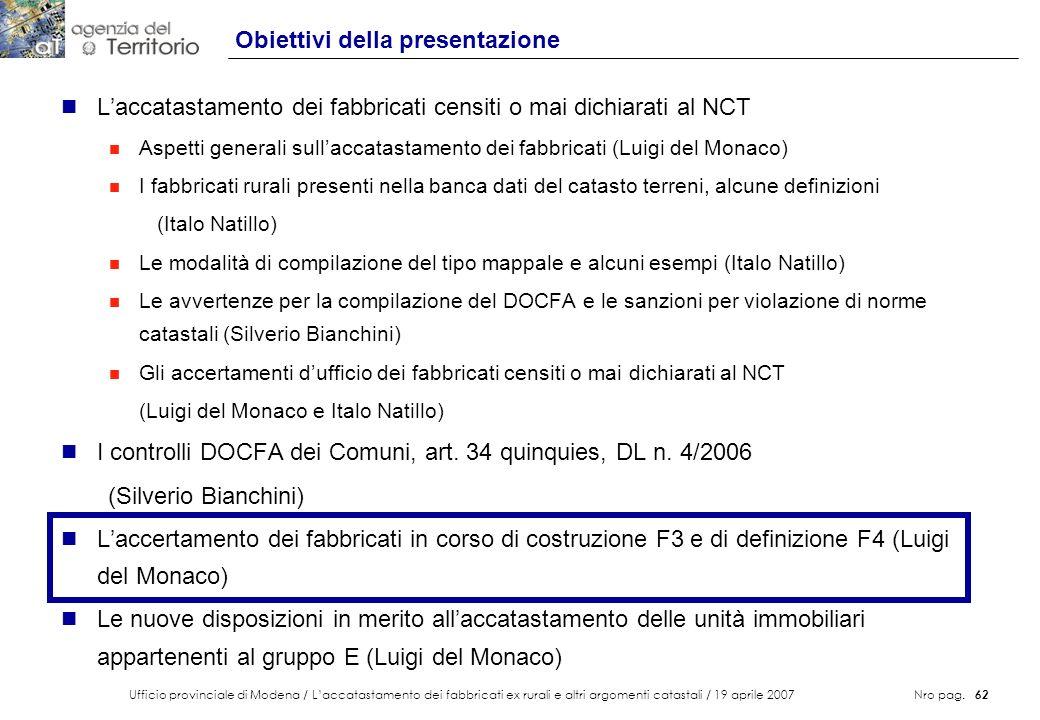 Ufficio provinciale di Modena / Laccatastamento dei fabbricati ex rurali e altri argomenti catastali / 19 aprile 2007 Nro pag. 62 Obiettivi della pres