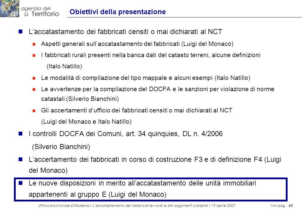Ufficio provinciale di Modena / Laccatastamento dei fabbricati ex rurali e altri argomenti catastali / 19 aprile 2007 Nro pag. 65 Obiettivi della pres