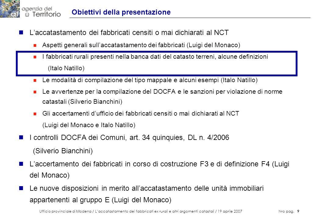 Ufficio provinciale di Modena / Laccatastamento dei fabbricati ex rurali e altri argomenti catastali / 19 aprile 2007 Nro pag. 9 Obiettivi della prese