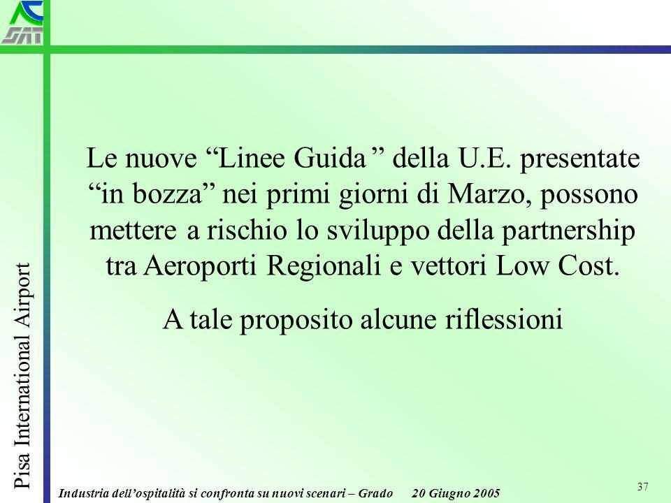 Industria dellospitalità si confronta su nuovi scenari – Grado 20 Giugno 2005 Pisa International Airport 37 Le nuove Linee Guida della U.E.