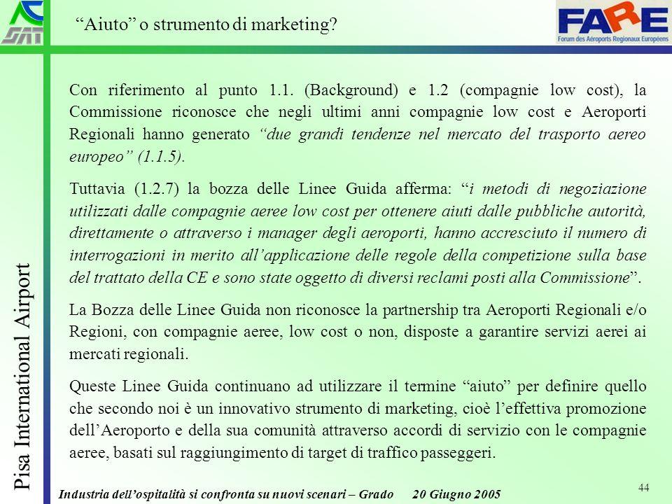 Industria dellospitalità si confronta su nuovi scenari – Grado 20 Giugno 2005 Pisa International Airport 44 Con riferimento al punto 1.1.