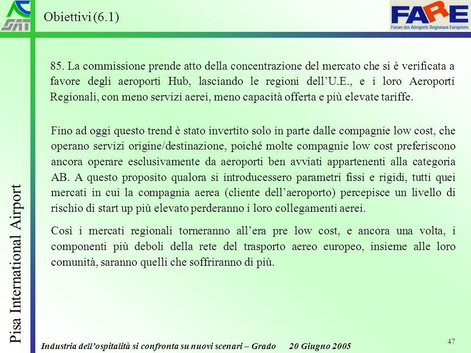 Industria dellospitalità si confronta su nuovi scenari – Grado 20 Giugno 2005 Pisa International Airport 47 85.