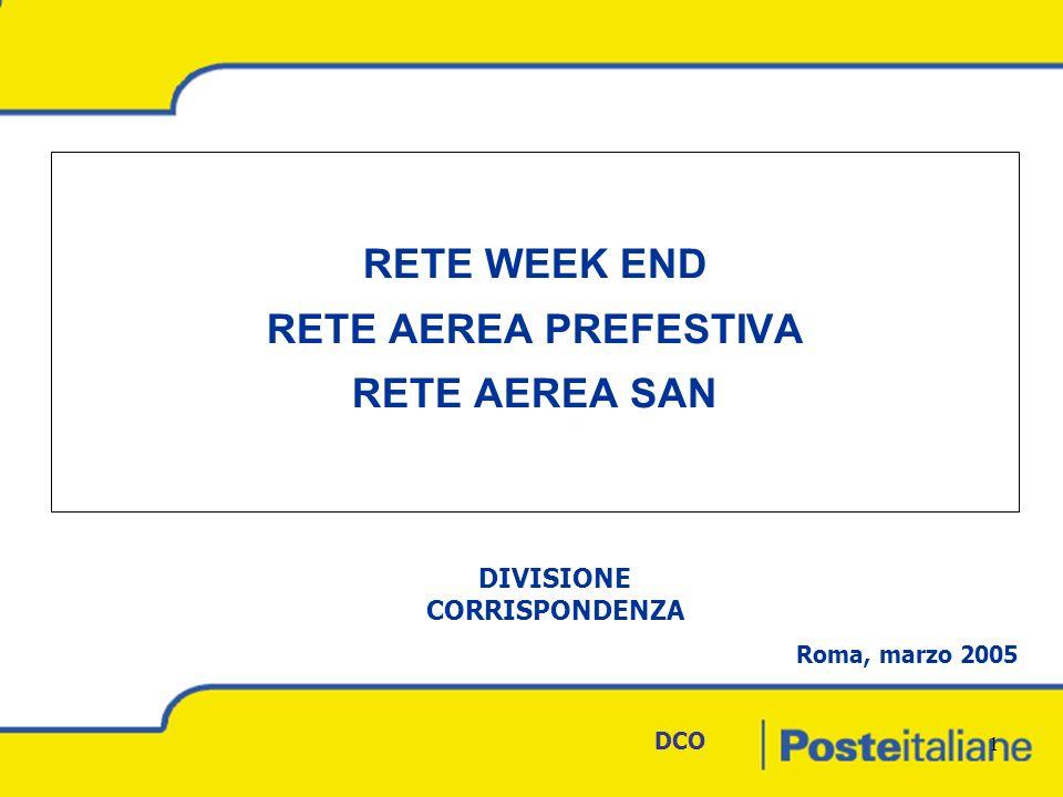 DCO 1 RETE WEEK END RETE AEREA PREFESTIVA RETE AEREA SAN Roma, marzo 2005 DIVISIONE CORRISPONDENZA