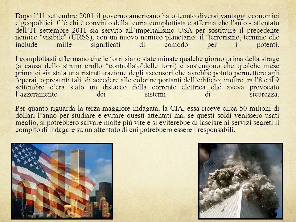 Dopo l11 settembre 2001 il governo americano ha ottenuto diversi vantaggi economici e geopolitici. Cè chi è convinto della teoria complottista e affer