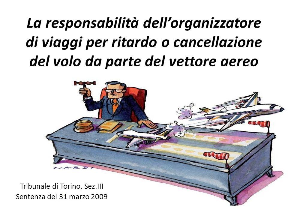 La responsabilità dellorganizzatore di viaggi per ritardo o cancellazione del volo da parte del vettore aereo Tribunale di Torino, Sez.III Sentenza de