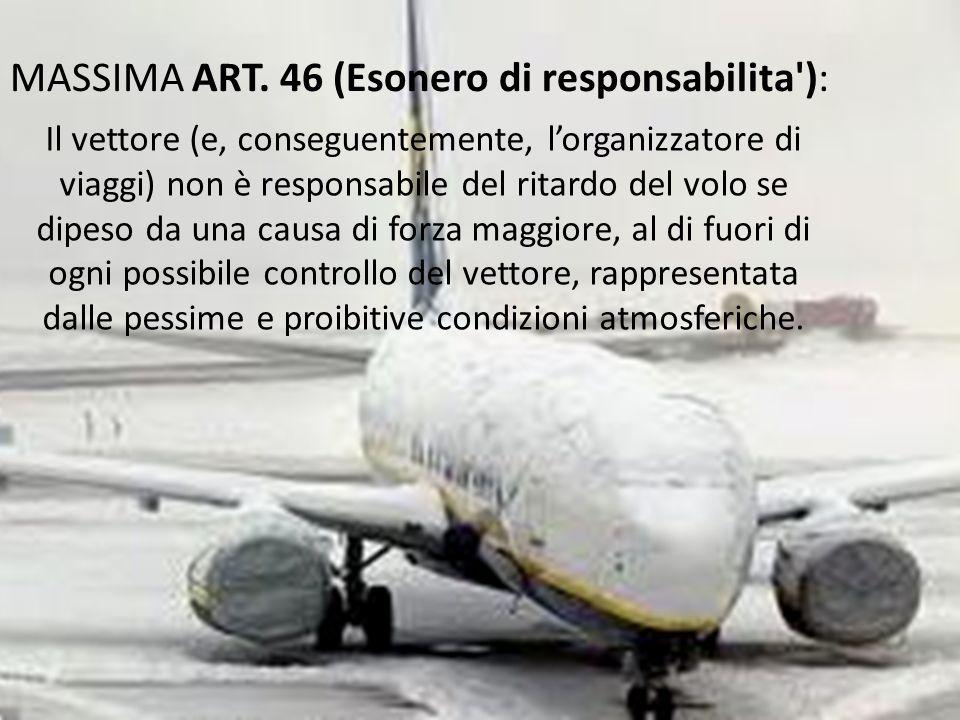 MASSIMA ART. 46 (Esonero di responsabilita'): Il vettore (e, conseguentemente, lorganizzatore di viaggi) non è responsabile del ritardo del volo se di
