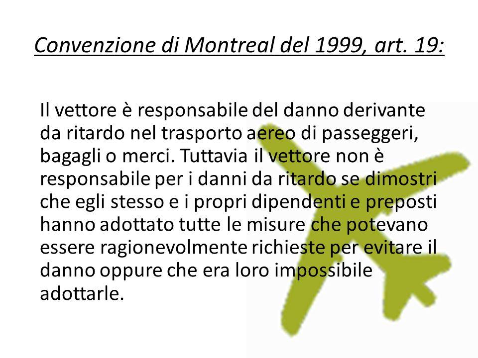 Convenzione di Montreal del 1999, art. 19: Il vettore è responsabile del danno derivante da ritardo nel trasporto aereo di passeggeri, bagagli o merci