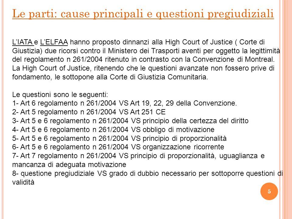 In risposta alla questione 1 Il giudice di rinvio chiede se sia incompatibile lart 6 del regolamento n 261/2004 con gli articoli 19, 22 e 29 della Convenzione.
