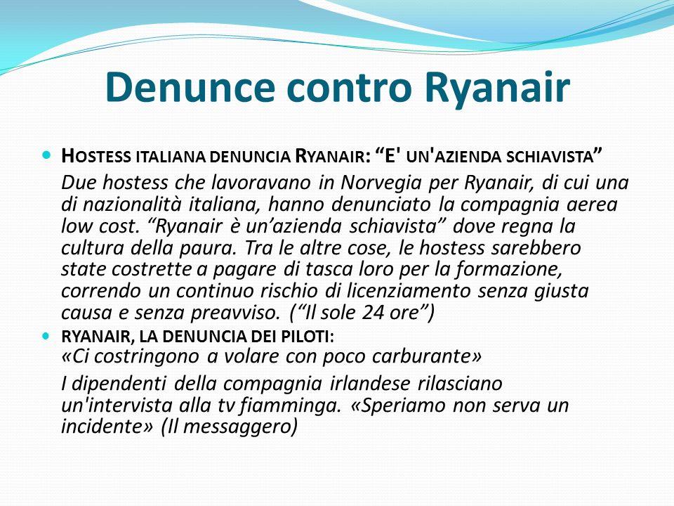 Denunce contro Ryanair H OSTESS ITALIANA DENUNCIA R YANAIR : E' UN ' AZIENDA SCHIAVISTA Due hostess che lavoravano in Norvegia per Ryanair, di cui una