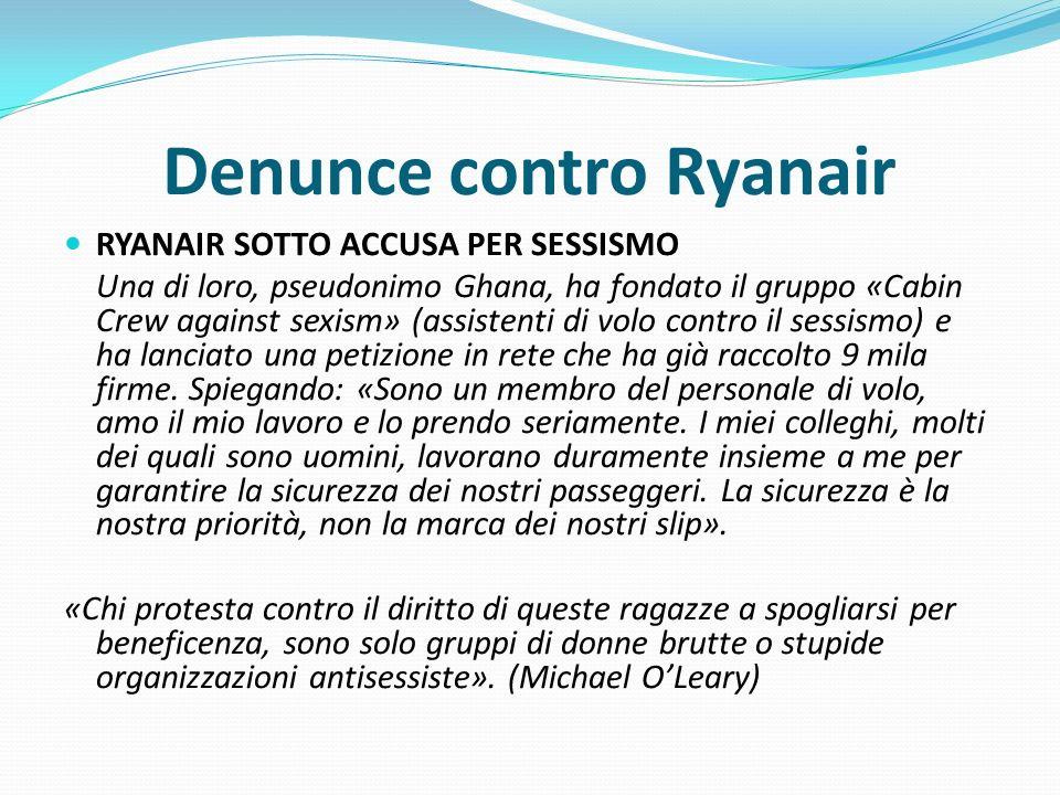 Denunce contro Ryanair RYANAIR SOTTO ACCUSA PER SESSISMO Una di loro, pseudonimo Ghana, ha fondato il gruppo «Cabin Crew against sexism» (assistenti d