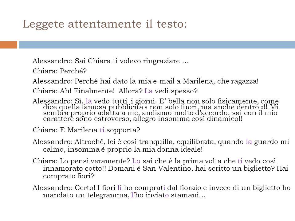 Leggete attentamente il testo: Alessandro: Sai Chiara ti volevo ringraziare … Chiara: Perché.
