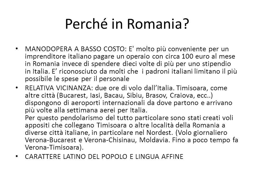 Perché in Romania? MANODOPERA A BASSO COSTO: E' molto più conveniente per un imprenditore italiano pagare un operaio con circa 100 euro al mese in Rom