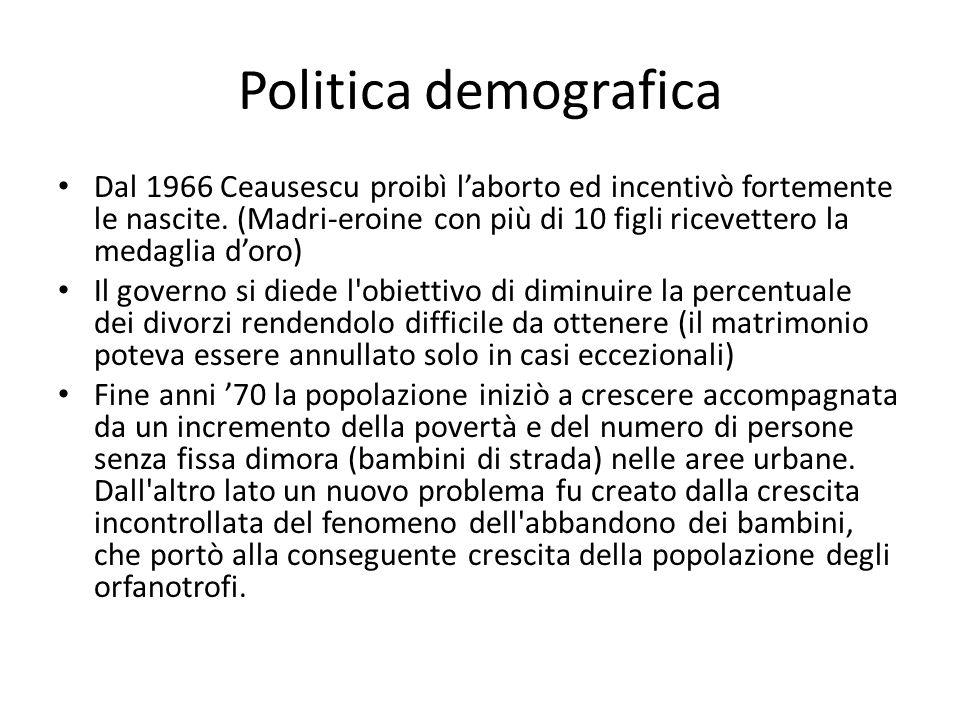 Politica demografica Dal 1966 Ceausescu proibì laborto ed incentivò fortemente le nascite. (Madri-eroine con più di 10 figli ricevettero la medaglia d