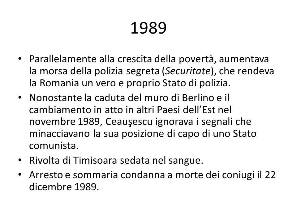 1989 Parallelamente alla crescita della povertà, aumentava la morsa della polizia segreta (Securitate), che rendeva la Romania un vero e proprio Stato