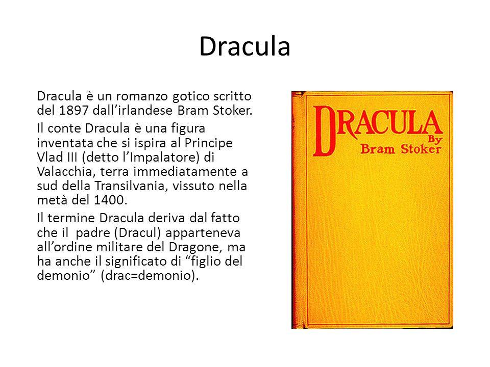 Dracula Dracula è un romanzo gotico scritto del 1897 dallirlandese Bram Stoker. Il conte Dracula è una figura inventata che si ispira al Principe Vlad