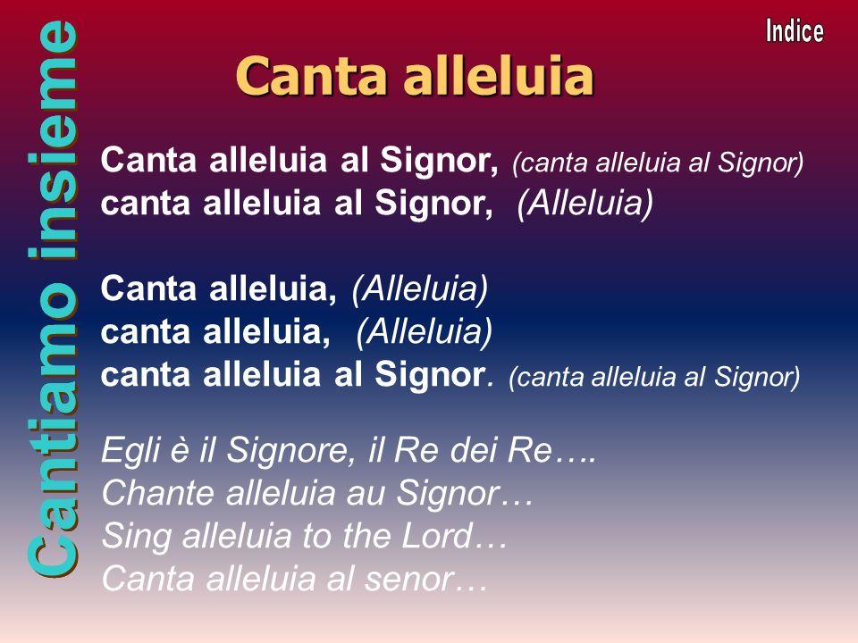 Cantiamo insieme Canta alleluia Canta alleluia al Signor, (canta alleluia al Signor) canta alleluia al Signor, (Alleluia) Canta alleluia, (Alleluia) c