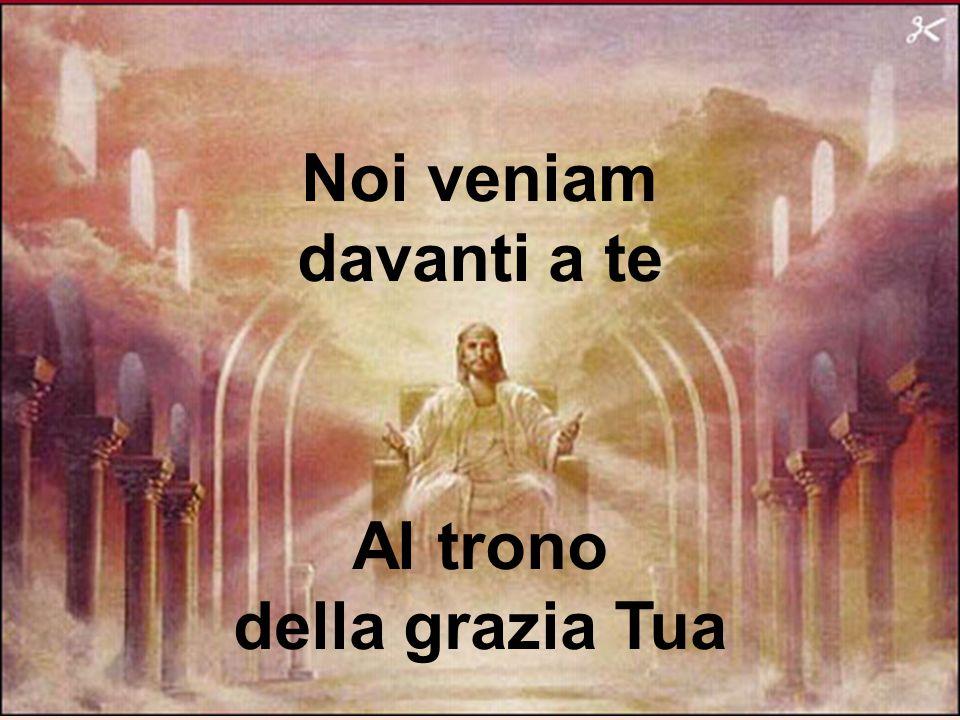 Cantiamo insieme Noi veniam davanti a te Al trono della grazia Tua