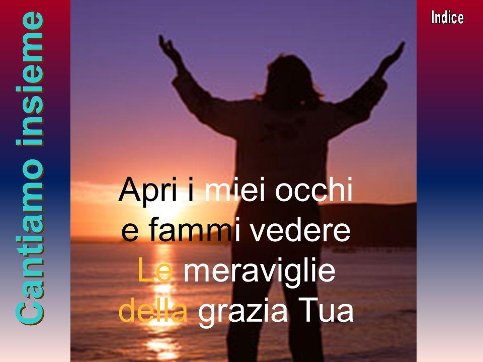 Cantiamo insieme Se il sole asciuga ancora le tue lacrime Guarda verso il cielo: tu capirai Che la vita non è un caso che non è un errore, Ma il calore che ti avvolge é labbraccio del tuo Dio.