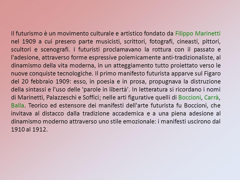 Il futurismo è un movimento culturale e artistico fondato da Filippo Marinetti nel 1909 a cui presero parte musicisti, scrittori, fotografi, cineasti,