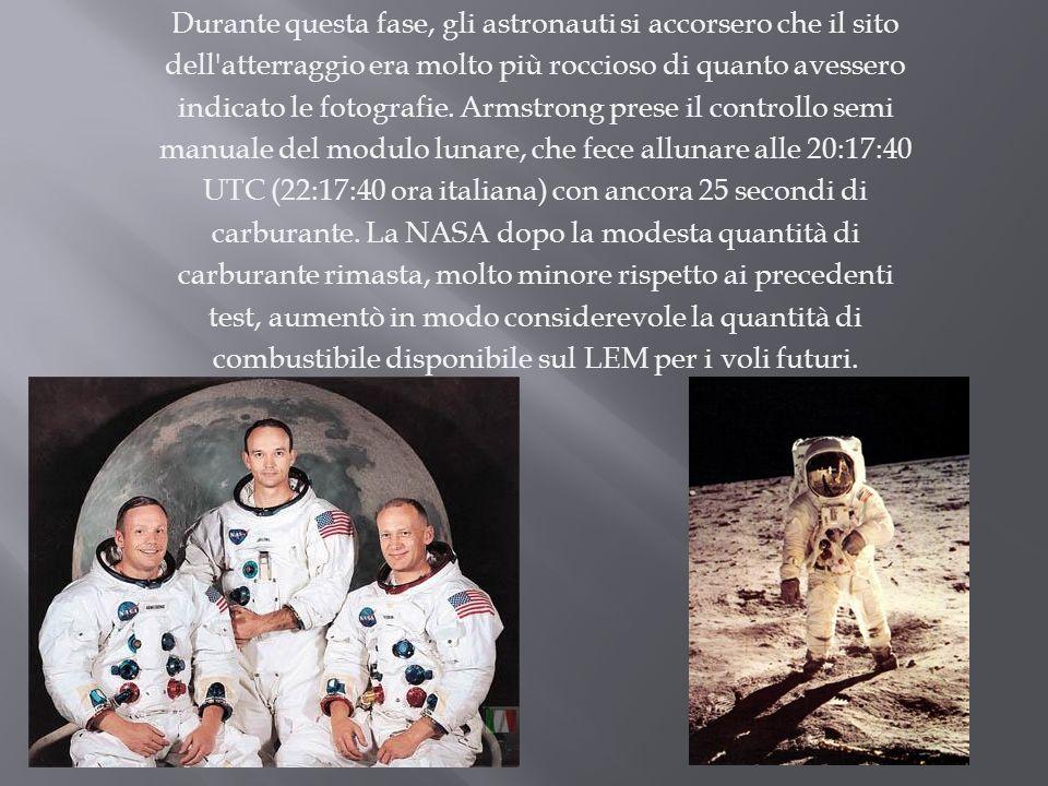 Durante questa fase, gli astronauti si accorsero che il sito dell'atterraggio era molto più roccioso di quanto avessero indicato le fotografie. Armstr