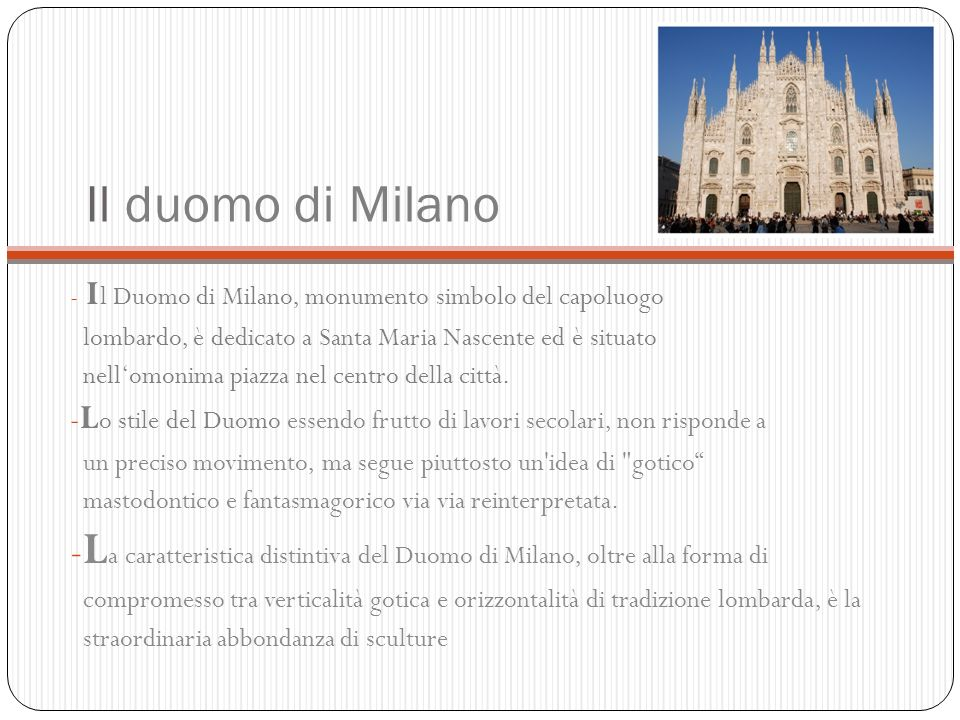 Il duomo di Milano - I l Duomo di Milano, monumento simbolo del capoluogo lombardo, è dedicato a Santa Maria Nascente ed è situato nellomonima piazza nel centro della città.