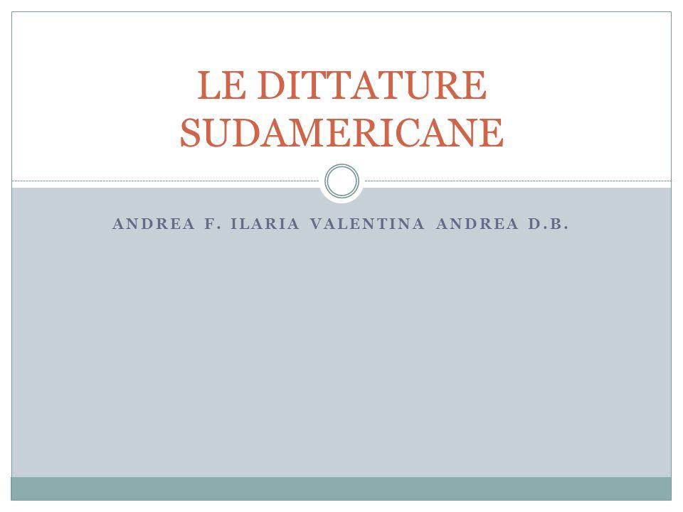 ANDREA F. ILARIA VALENTINA ANDREA D.B. LE DITTATURE SUDAMERICANE