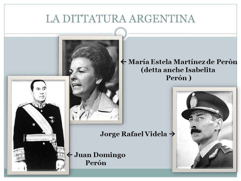 LA DITTATURA ARGENTINA Juan Domingo Perón María Estela Martínez de Peròn (detta anche Isabelita Perón ) Jorge Rafael Videla