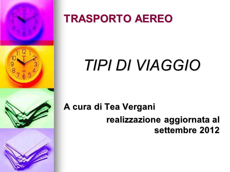 TIPI DI VIAGGIO A cura di Tea Vergani realizzazione aggiornata al settembre 2012 TRASPORTO AEREO
