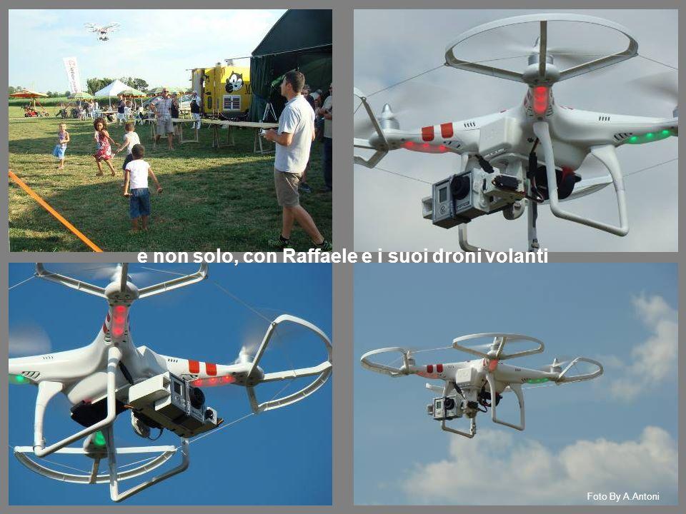 e non solo, con Raffaele e i suoi droni volanti Foto By A.Antoni