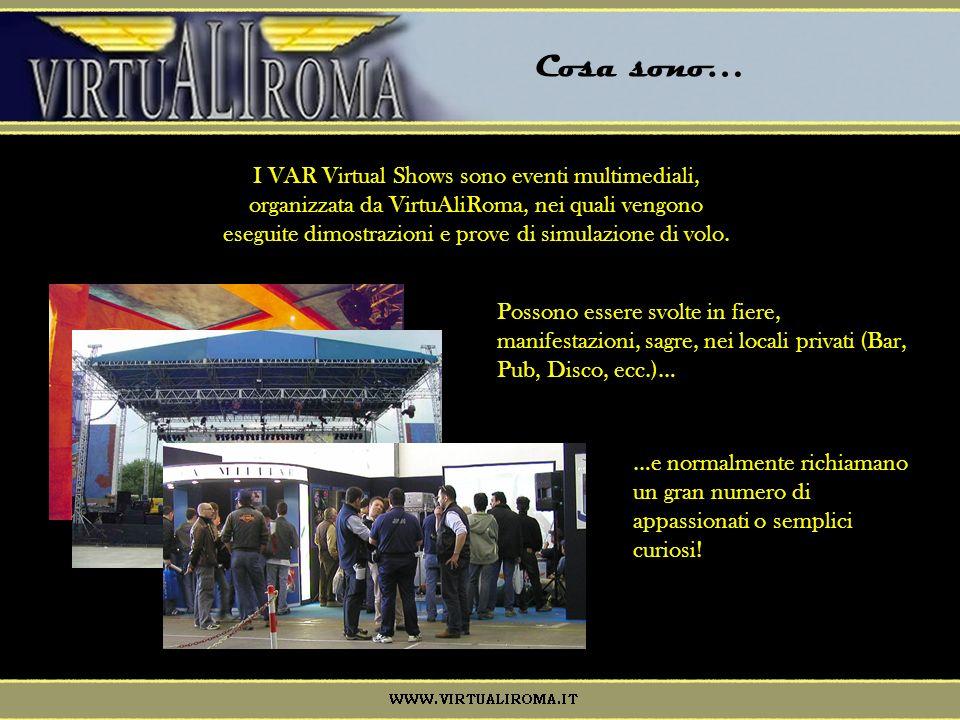 I VAR Virtual Shows sono eventi multimediali, organizzata da VirtuAliRoma, nei quali vengono eseguite dimostrazioni e prove di simulazione di volo.