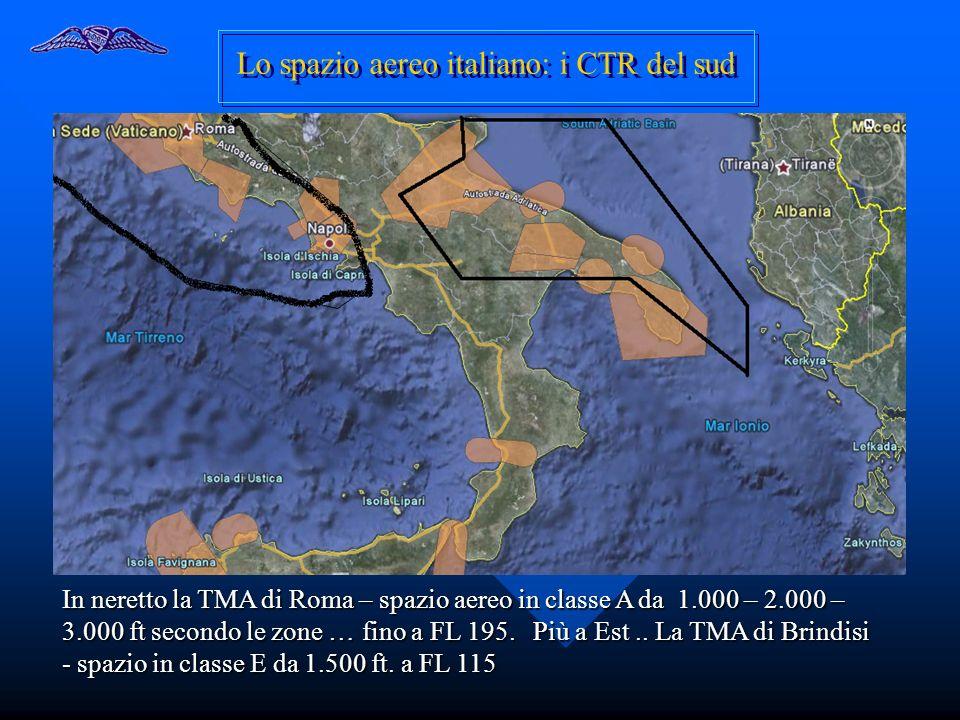 Lo spazio aereo italiano: i CTR del sud In neretto la TMA di Roma – spazio aereo in classe A da 1.000 – 2.000 – 3.000 ft secondo le zone … fino a FL 1