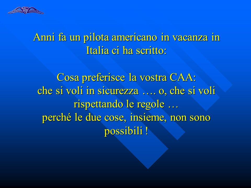 Anni fa un pilota americano in vacanza in Italia ci ha scritto: Cosa preferisce la vostra CAA: che si voli in sicurezza …. o, che si voli rispettando