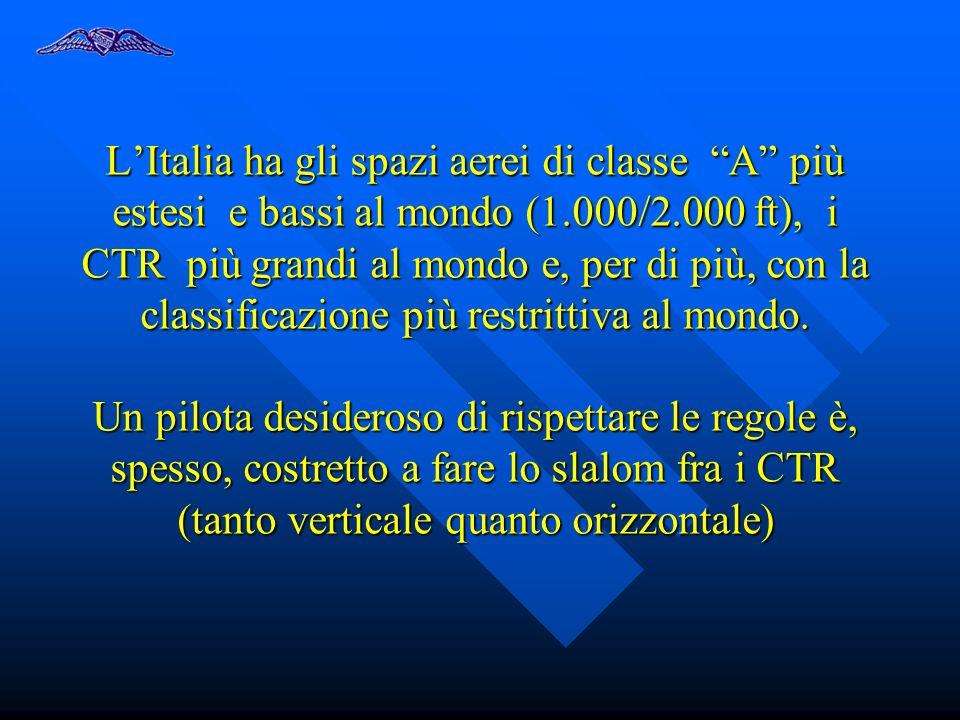 LItalia ha gli spazi aerei di classe A più estesi e bassi al mondo (1.000/2.000 ft), i CTR più grandi al mondo e, per di più, con la classificazione p