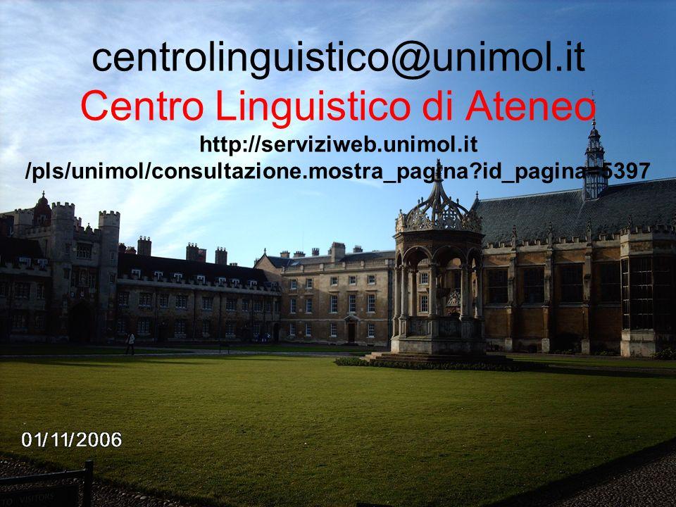 centrolinguistico@unimol.it Centro Linguistico di Ateneo http://serviziweb.unimol.it /pls/unimol/consultazione.mostra_pagina?id_pagina=5397