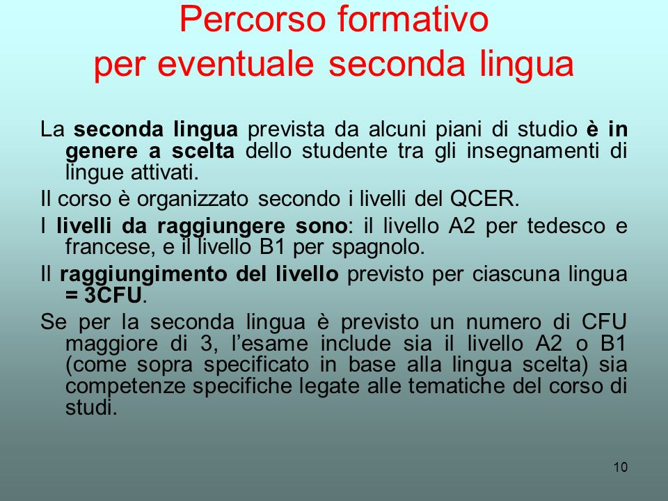 10 Percorso formativo per eventuale seconda lingua La seconda lingua prevista da alcuni piani di studio è in genere a scelta dello studente tra gli in