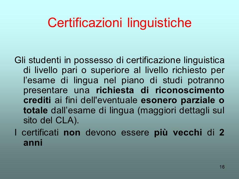 16 Certificazioni linguistiche Gli studenti in possesso di certificazione linguistica di livello pari o superiore al livello richiesto per lesame di l