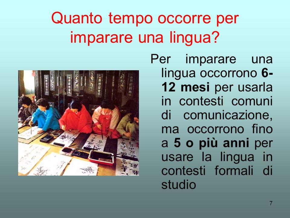 7 Quanto tempo occorre per imparare una lingua? Per imparare una lingua occorrono 6- 12 mesi per usarla in contesti comuni di comunicazione, ma occorr