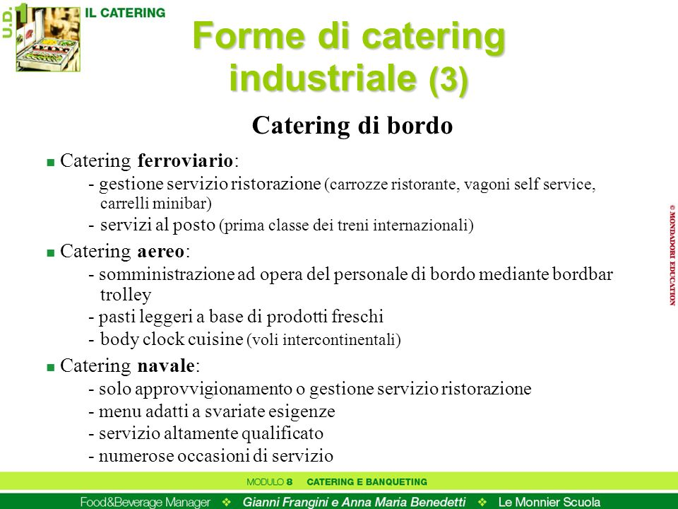 Forme di catering industriale (3) n Catering ferroviario: - gestione servizio ristorazione (carrozze ristorante, vagoni self service, carrelli minibar