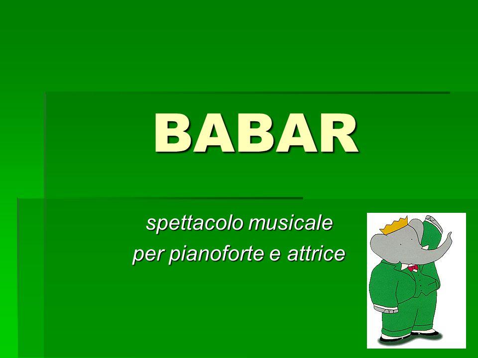 BABAR liberamente tratto da Lhistoire de Babar le petit éléphant di Jean de Brunhoff liberamente tratto da Lhistoire de Babar le petit éléphant di Jean de Brunhoff musiche di Francis Poulenc musiche di Francis Poulenc