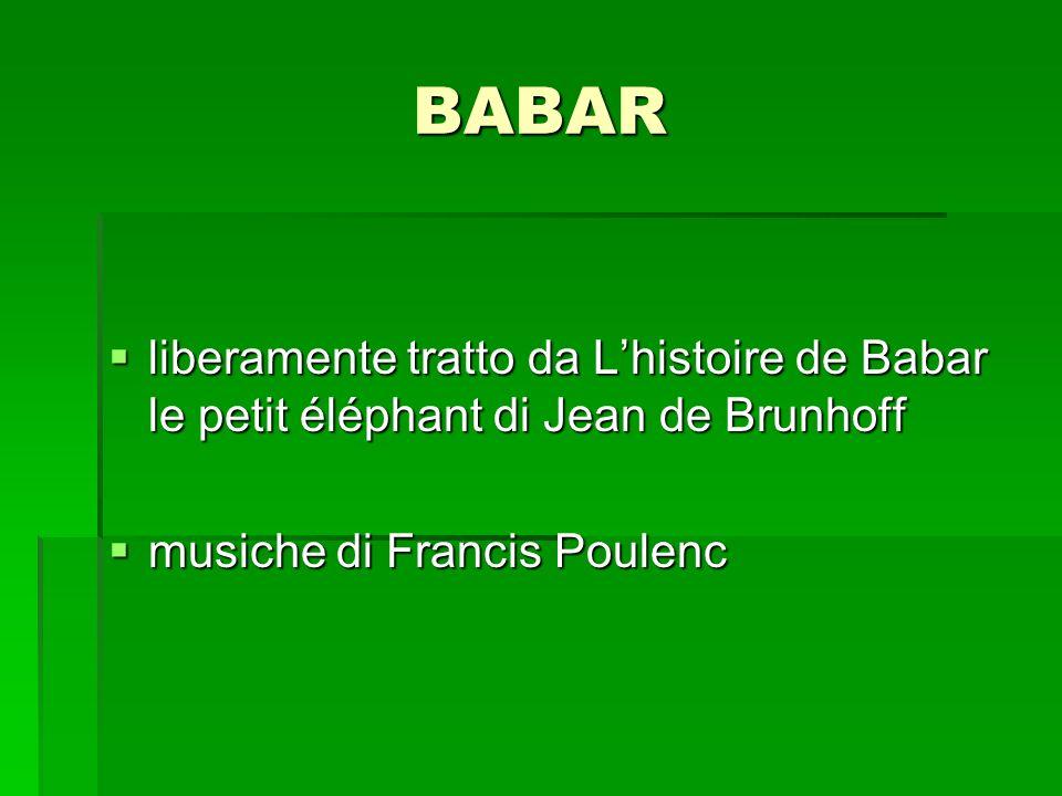BABAR liberamente tratto da Lhistoire de Babar le petit éléphant di Jean de Brunhoff liberamente tratto da Lhistoire de Babar le petit éléphant di Jea