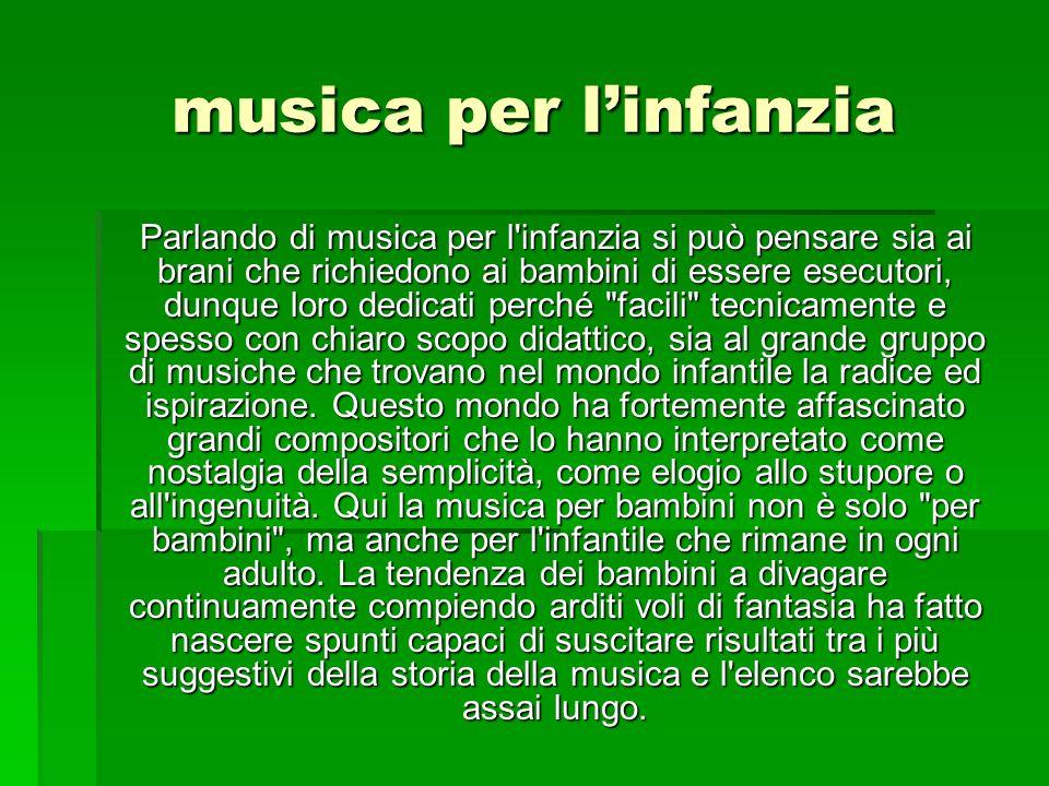 musica per linfanzia Parlando di musica per l'infanzia si può pensare sia ai brani che richiedono ai bambini di essere esecutori, dunque loro dedicati