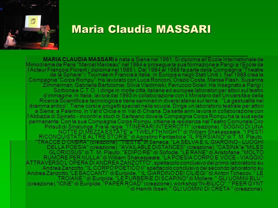 Maria Claudia MASSARI MARIA CLAUDIA MASSARI è nata a Siena nel 1961. Si diploma allEcole Internationale de Mimodrame de Paris