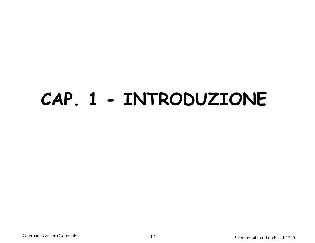 Silberschatz and Galvin 1999 1.1 Operating System Concepts CAP. 1 - INTRODUZIONE