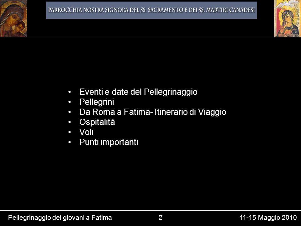 Pellegrinaggio dei giovani a Fatima2 11-15 Maggio 2010 Eventi e date del Pellegrinaggio Pellegrini Da Roma a Fatima- Itinerario di Viaggio Ospitalità Voli Punti importanti