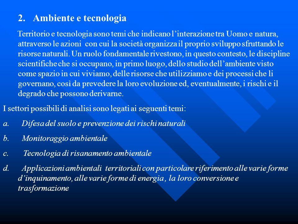 2.Ambiente e tecnologia Territorio e tecnologia sono temi che indicano linterazione tra Uomo e natura, attraverso le azioni con cui la società organiz