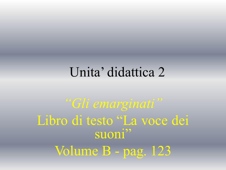 Unita didattica 2 Gli emarginati Libro di testo La voce dei suoni Volume B - pag. 123