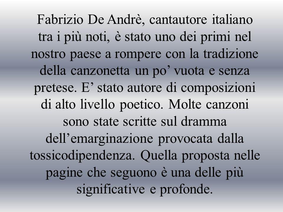 Fabrizio De Andrè, cantautore italiano tra i più noti, è stato uno dei primi nel nostro paese a rompere con la tradizione della canzonetta un po vuota