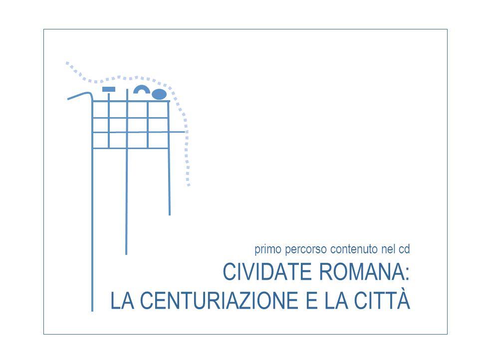 il percorso affronta i seguenti argomenti: La centuriazione La fondazione delle nuove città La struttura e gli elementi urbani