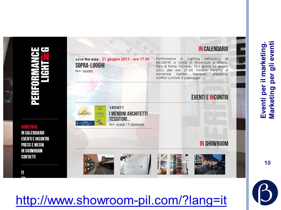 Eventi per il marketing. Marketing per gli eventi 10 http://www.showroom-pil.com/?lang=it
